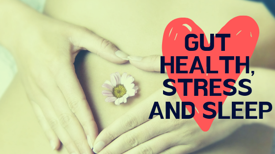 Gut Health, Stress and sleep